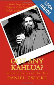 GOt ANY KAHLUA? The BIG LEBOWSKI COOKBOOK .... To Get a Copy Just Click The Picture of The DUDE or AMAZON LINK BELOW  http://www.amazon.com/Got-Any-Kahlua-Collected-Recipes/dp/1478252650